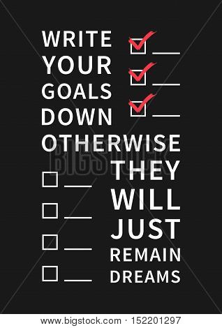 Write your goals down otherwise they will just remain dreams. Inspirational saying motivational words. Quote for inspiration and motivation. Graphic design concept for print poster banner.