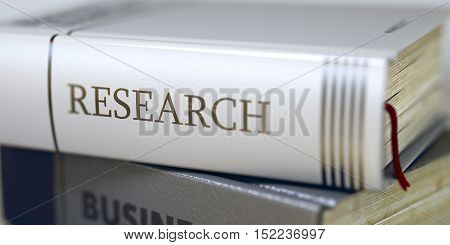 Research - Closeup of the Book Title. Closeup View. Stack of Business Books. Book Spines with Title - Research. Closeup View. Stack of Books Closeup and one with Title - Research. Toned Image. 3D.