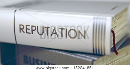 Reputation - Business Book Title. Stack of Books with Title - Reputation. Closeup View. Reputation Concept. Book Title. Book Title on the Spine - Reputation. Toned Image. 3D.
