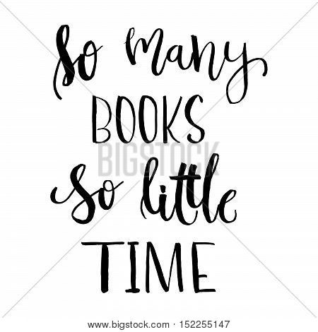 So Many Books, So Little Time - Isolated Calligraphy On White Background. Hand Lettering Art Piece.