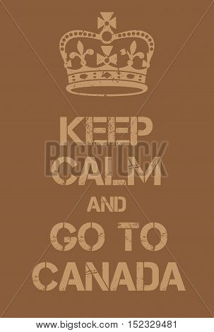 Keep Calm And Go To Canada Poster