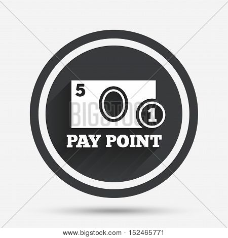Cash and coin sign icon. Pay point symbol. For cash machines or ATM. Circle flat button with shadow and border. Vector