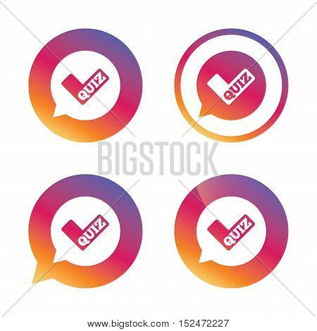 Quiz check in speech bubble sign icon. Questions and answers game symbol. Gradient buttons with flat icon. Speech bubble sign. Vector