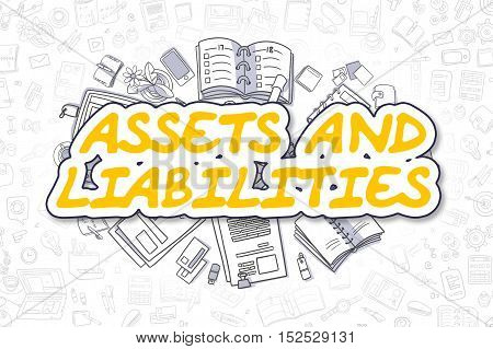 Assets And Liabilities - Sketch Business Illustration. Yellow Hand Drawn Inscription Assets And Liabilities Surrounded by Stationery. Cartoon Design Elements.
