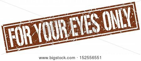 for your eyes only. stamp. square grunge vintage isolated. sign