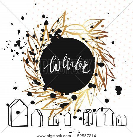 Hand drawn vector abstract Christmas and New Year calligraphic card template design with golden wreath, polka dot texture, houses terrarium decor and handwritten modern lettering phase Winter.