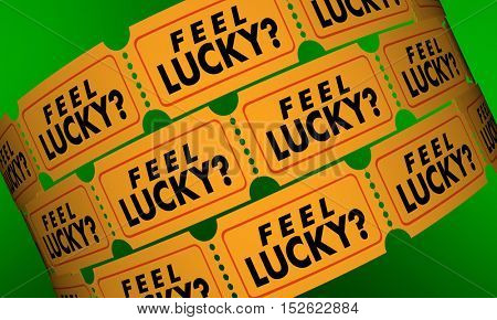 Feel Lucky Tickets Contest Raffle Optimism Positive Attitude 3d Illustration