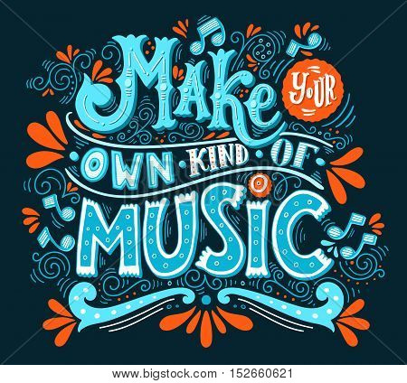 Make your own kind of music. Inspirational quote. Hand drawn vintage illustration with hand-lettering. This illustration can be used as a print on t-shirts and bags stationary or as a poster.