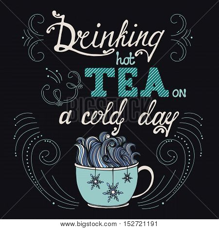 Hand drawn typography poster with cup snow and snowflakes. Conceptual handwritten phrase Drinking hot tea on a cold day. T shirt hand lettering calligraphic design. Inspirational vector typography.