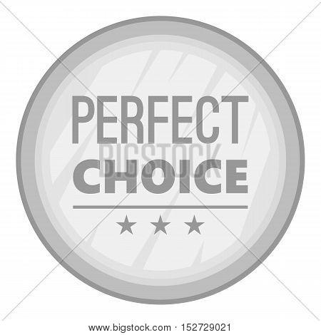 Label perfect choice icon. Gray monochrome illustration of label perfect choice vector icon for web