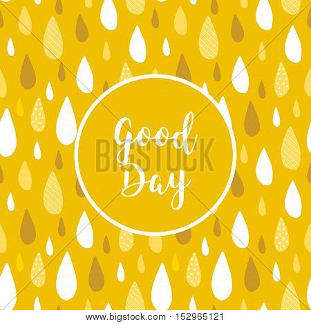 Rain card with color raindrops. Good Day. Vector background.
