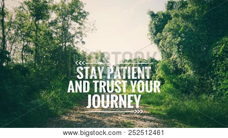 Motivational And Inspirational Quote - Stay Patient And Trust Your Journey. Blurred Vintage Styled B