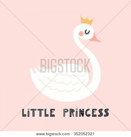Hand Drawn Vector Illustration Of A Cute Funny Swan In A Crown, With Lettering Quote Little Princess