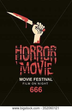 Vector Banner Or Poster For Horror Movie Festival With A Severed Hand Holding A Bloody Knife On The