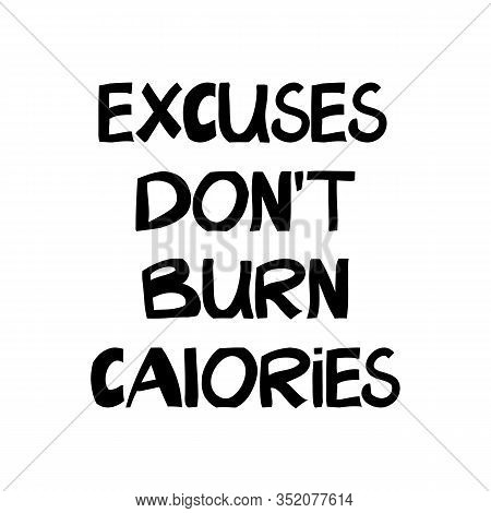 Excuses Dont Burn Calories. Motivation Quote. Hand Drawn Doodle Lettering In Modern Scandinavian Sty