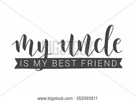Vector Illustration. Handwritten Lettering Of My Uncle Is My Best Friend. Template For Greeting Card