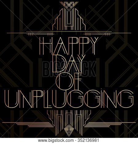 Art Deco Happy Day Of Unplugging Word. Golden Decorative Greeting Card, Sign With Vintage Letters.