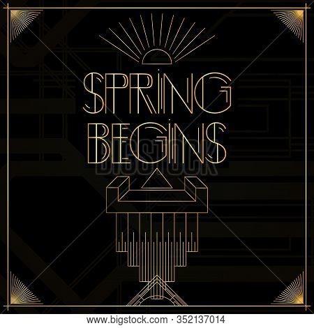 Art Deco Spring Begins Words. Golden Decorative Greeting Card, Sign With Vintage Letters.