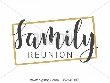 Vector Illustration. Handwritten Lettering Of Family Reunion. Template For Banner, Greeting Card, Po