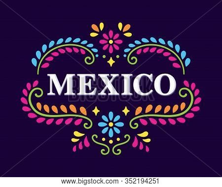 Text Mexico With Beautiful Floral Ornament Of Traditional Mexican Embroidery Patterns. Colorful Ethn
