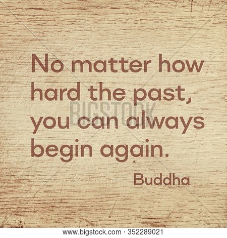 No Matter How Hard The Past, You Can Always Begin Again - Famous Quote Of Gautama Buddha Printed On
