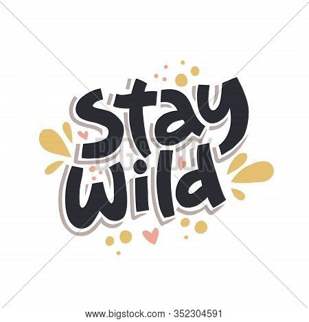 Stay Wild Hand Drawn Color Vector Lettering. Colorful Handwritten Inspiring Phrase. Freehand Motto,