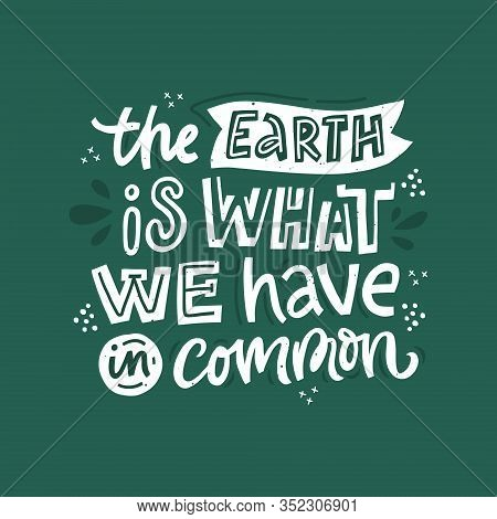 Earth Day Slogan Scandinavian Style Vector Illustration. Earth Is What We Have In Common Hand Drawn
