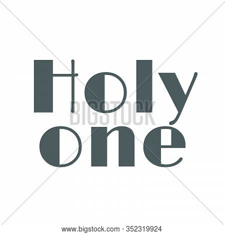 Holy One, Christian Faith, Typography For Print Or Use As Poster, Card, Flyer Or T Shirt