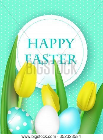 Happy Easter Gift Card, Realistic Vector Illustration With Yellow Tulips And Bright Decorated Eggs.