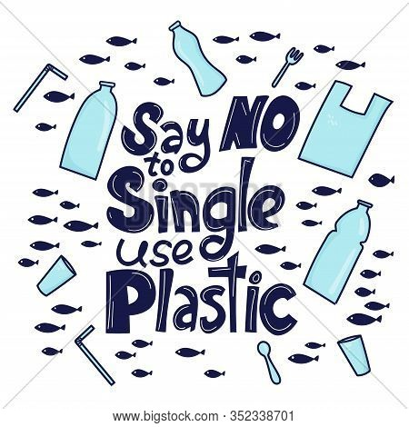 Say No To Single Use Plastic. Motivational Phrase. Plastic Garbage Bag, Bottle, Cutlery In The Ocean