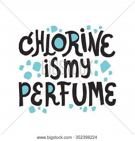 Chlorine Is My Perfume Lettering. Swimming Quote