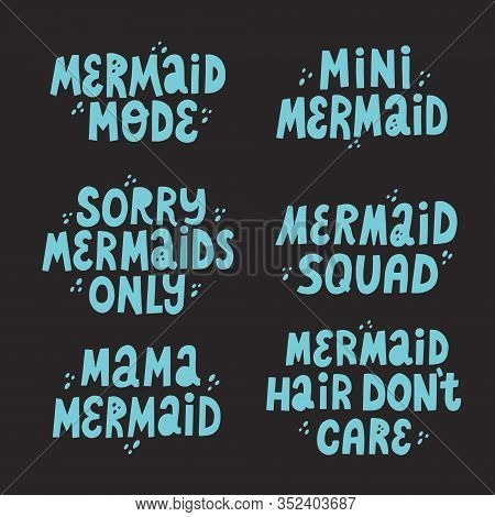 Set Of Cute Lettering Mermaid Frases. Mermaid Squad, Mermaid Mama, Mermaid Hair Dont Care. Hand Draw