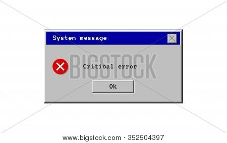 Critical Error. System Message Window Old Style. Virus Popup Icon. Vector Pc Alert. Pixel Interface.