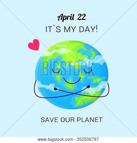 Cute Save Planet Day Poster. Earth With Smiling Face Hugs Herself. Stock Vector Illustration Isolate