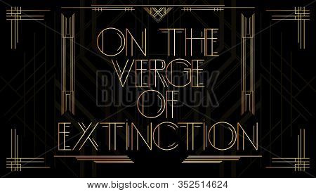 Art Deco On The Verge Of Extinction Text. Golden Decorative Greeting Card, Sign With Vintage Letters