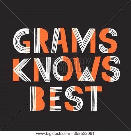 Grams Knows Best Phrase. Hand Drawn Vector Lettering For T Shirt, Cup, Poster Design.