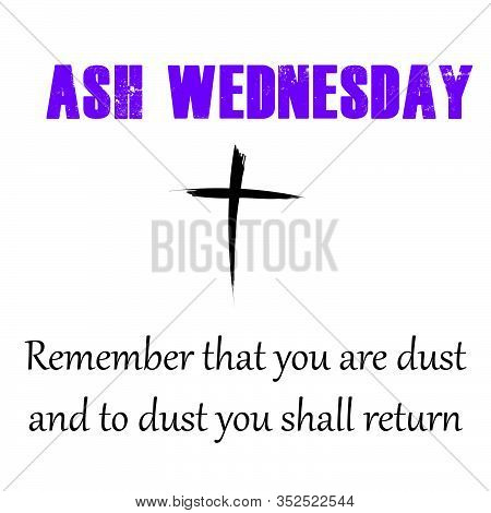 Ash Wednesday ,lent Season Quote, Typography For Print Or Use As Poster, Card, Flyer Or T Shirt