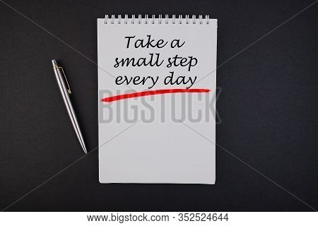 Business Concept - Top View Notebook Writingtake Small Steps Everyday. Inspirational Quotes And Busi