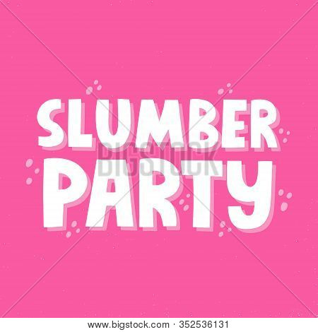 Slumber Party Quote. Hand Drawn Vector Lettering For Poster, Banner