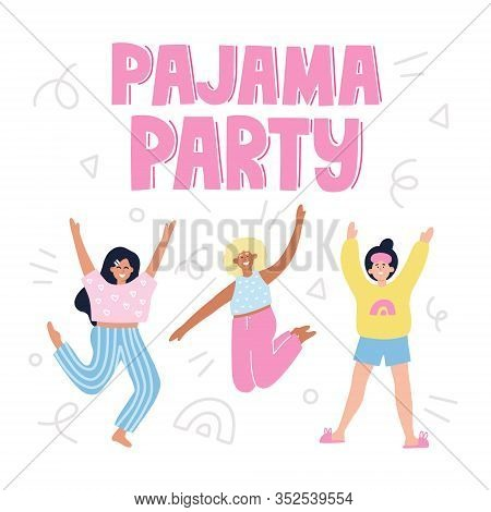 Pajama Party Quote. Happy Girls In Pajamas Illustration. Hand Drawn Vector Lettering With Decoration
