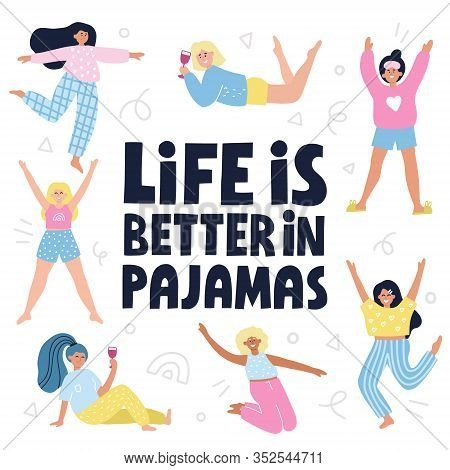 Life Is Better In Pajamas Slogan. Cute Girls In Pajamas. Hand Drawn Vector Lettering With Decoration