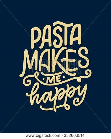 Hand Drawn Ettering Quote About Pasta. Typographic Menu Design. Poster For Restaurant Or Print Templ