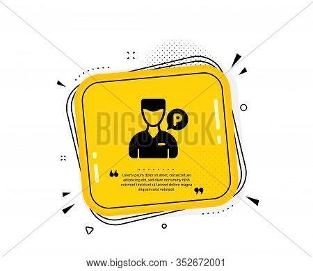 Valet Servant Icon. Quote Speech Bubble. Parking Person Sign. Transport Park Service Symbol. Quotati