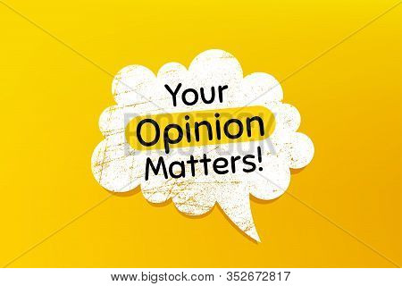 Your Opinion Matters Symbol. Banner With Grunge Speech Bubble. Survey Or Feedback Sign. Client Comme