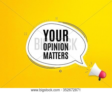Your Opinion Matters Symbol. Megaphone Banner With Chat Bubble. Survey Or Feedback Sign. Client Comm