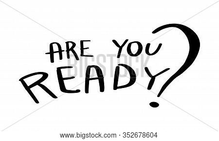 Are You Ready Hand Drawn Lettering Isolated On White Background. Vector Outline Illustration. Sign T
