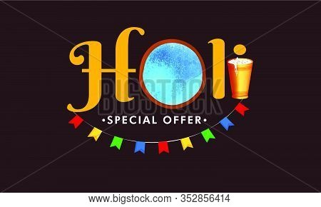 Creative Holi Text With Holi Color Powder And Realistic Glass Illustration.