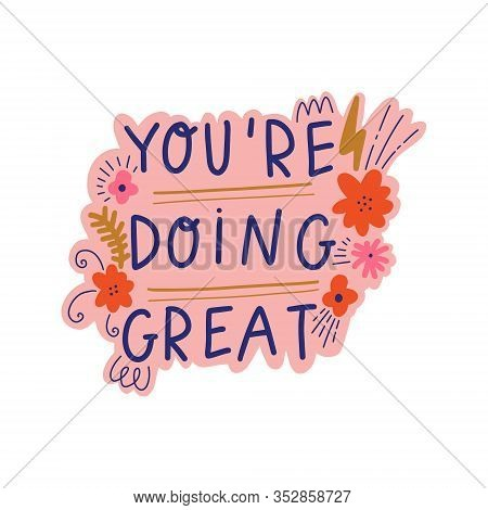 Colorful Modern Doodle Hand Drawn Lettering You Are Doing Great. Greeting Card Or Postcard. Motivati