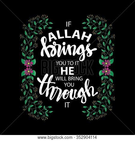 If Allah Brings You To It He Will Bring You Through It.   Quote Quran.