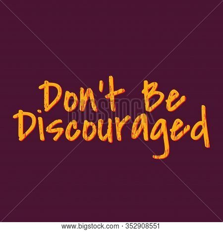 Printable Wall Art - Don't Be Discouraged Quote